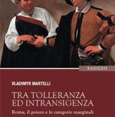 """""""Tra Tolleranza e Intransigenza"""", il saggio di Vladimyr Martelli sul potere, Roma e i diseredati"""